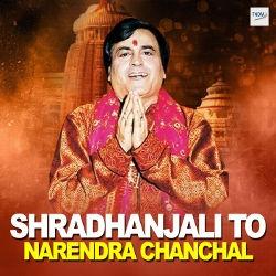 Shradhanjali To Narendra Chanchal songs
