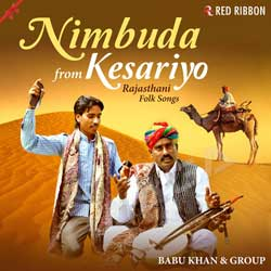 Nimbuda From Kesariyo - Rajasthani Folk Songs songs