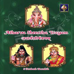 Atharva Sheersha Trayam