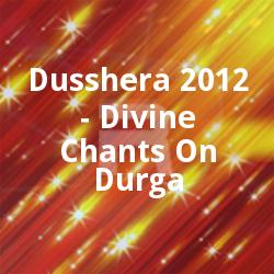Dusshera 2012 - Divine Chants On Durga