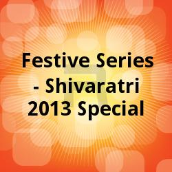 Listen to Shiva Aarati songs from Festive Series - Shivaratri 2013 Special