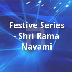 Festive Series - Shri Rama Navami songs