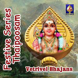 Festive Series - Thaipoosam (Vetrivel Bhajans) songs