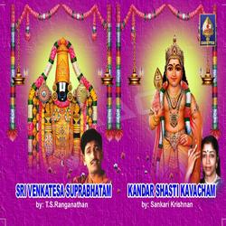 Sri Venkatesha Suprabhaatam And Kandar Shashti Kavacham songs