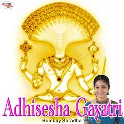 Listen to Adhisesha Gayatri Mantra songs from Adhisesha Gayatri Mantra