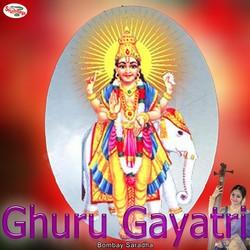 Listen to Ghuru Gayatri Mantra songs from Ghuru Gayatri Mantra