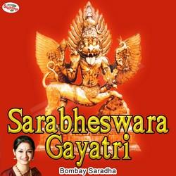 Listen to Sarabheswara Gayatri Mantra songs from Sarabheswara Gayatri Mantra