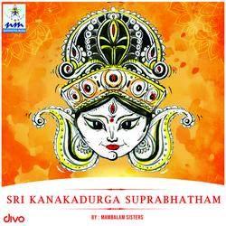 Sri Kanakadurga Suprabhatham songs