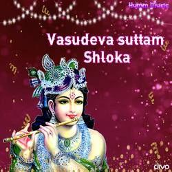 Vasudeva Suttam Shloka songs