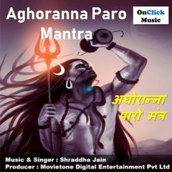 Aghoranna Paro Mantra songs