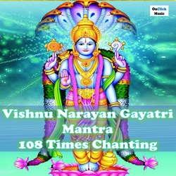 Vishnu Narayan Gayatri Mantra 108 songs