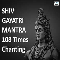 Shiv Gayatri Mantra 108 Times ChantingOm Tatpurushaay Vidmahe songs