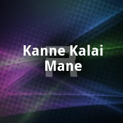 Kanne Kalai Mane songs