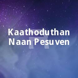 Listen to Raagam Thaalam songs from Kaathoduthan Naan Pesuven