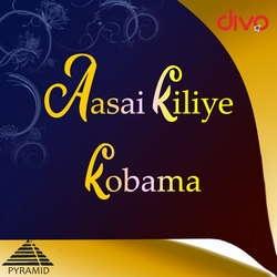 Aasai Kiliye Kobama songs
