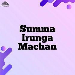 Summa Irunga Machan (Original Motion Picture Soundtrack) songs