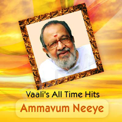 Ammavum Neeye - Vaali's All Time Hits songs