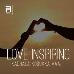 Love Inspiring - Kadhala Kodukka Vaa songs
