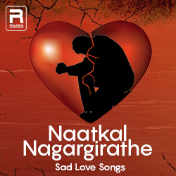 Naatkal Nagargirathe - Sad Love Songs songs