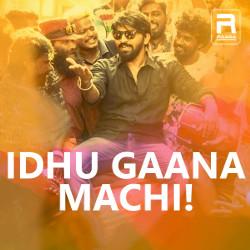 Idhu Gaana Machi! songs