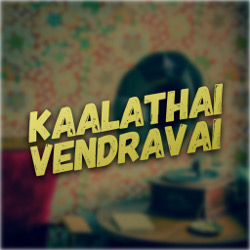 Kaalathai Vendravai songs