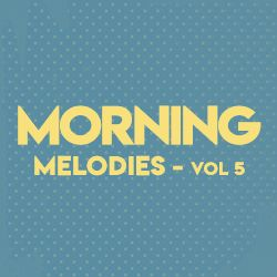 Morning Melodies - Vol 5 songs