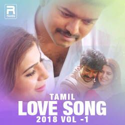 Tamil Love Songs 2018 - Vol 1 songs