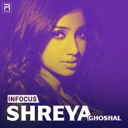Infocus - Shreya Ghoshal songs