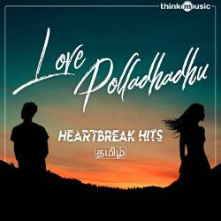 Love Polladhadhu - Heartbreak Hits songs