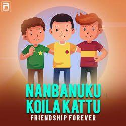 Nanbanukku Koila Kattu songs