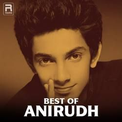 Best Of Anirudh Ravichander songs