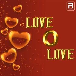 Love O Love songs