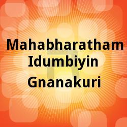 Listen to Idumbiyin Gnanakuri Vol 1 songs from Mahabharatham Idumbiyin Gnanakuri
