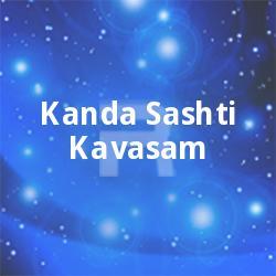 Listen to Kanda Sashti Kavasam songs from Kanda Sashti Kavasam