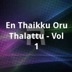 En Thaikku Oru Thalattu - Vol 1