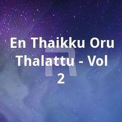 En Thaikku Oru Thalattu - Vol 2