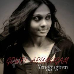 Listen to Yengugiren songs from Gowri Arumugam