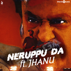Neruppu Da ft. Jhanu songs