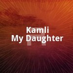Kamli My Daughter songs