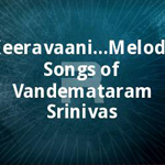 Keeravaani...Melody Songs of Vandemataram Srinivas songs