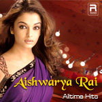 Aishwarya Rai - Alltime Hits songs