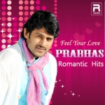 Feel Your Love - Prabhas Romantic Hits songs
