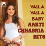 Valla Valla Baby - Aarti Chhabria Hits songs