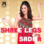 Shake Legs With Sadha songs