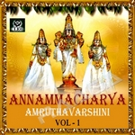 Annamacharya Amruthavarshini - Vol 1 songs