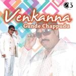 Venkanna Gunde Chappudu songs