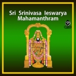 Listen to Sri Srinivasa Ieswarya Mahamanthram songs from Sri Srinivasa Ieswarya Mahamanthram