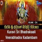 Kuravi Sri Bhadrakali Veerabhadra Kadambam - Vol 4 songs