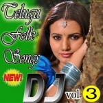 Telugu Folk Dj Songs - Vol 3 songs