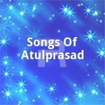 Songs Of Atulprasad songs